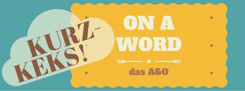 """Butterkeks mit Beschriftung: """"On a word. das A&O"""" und dem Wolkenwort """"Kurzkeks"""" auf grünem Hintergrund"""